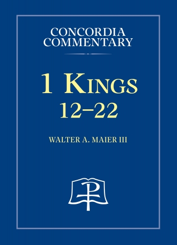 1 Kings 12-22 Concordia Commentary