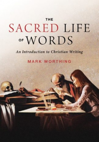 The Sacred Life of Words A guide for christian writers.