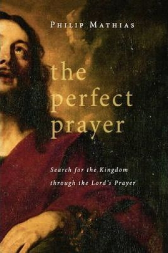 The Perfect Prayer. Search for the Kingdom through the Lord's Prayer