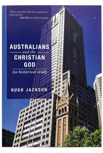Australians and the Christian God An Historical Study