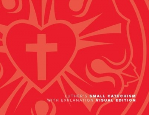 Luthers Small Catechism with Explanation - 2017 Visual Edition