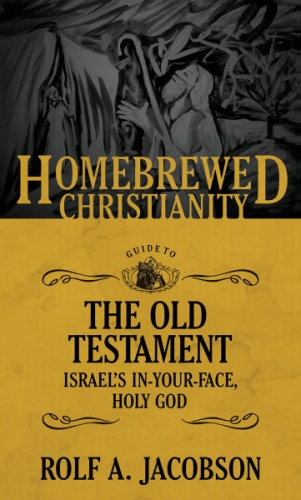 The Homebrewed Christianity Guide To The Old Testament: Israel's In-Your-Face Ho