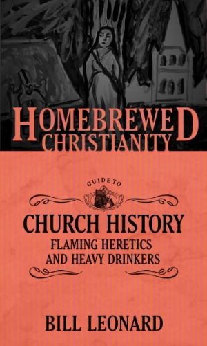 The Homebrewed Christainity Guide To Church History: Flaming Heretics And Heavy