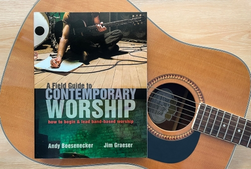 A Field Guide To Contemporary Worship: How To Begin And Lead Band-Based Worship.
