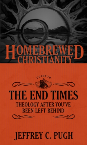 The Homebrewed Christianity Guide To The End Times: Theology After You've Been L