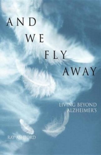 And We Fly Away: Living Beyond Alzheimers