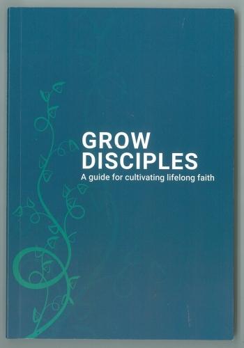 Grow Disciples. A guide for cultivating lifelong faith