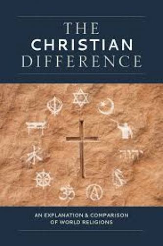 The Christian Difference: An Explanation And Comparison Of World Religions