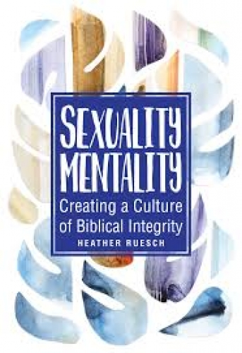 Sexuality Mentality. Creating a culture of biblical integrity