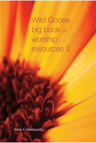 Wild Goose Big Book of Worship Resources 2
