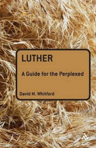 Luther A guide for the perplexed