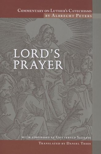 Commentary on Luthers Catechisms, Lords Prayer