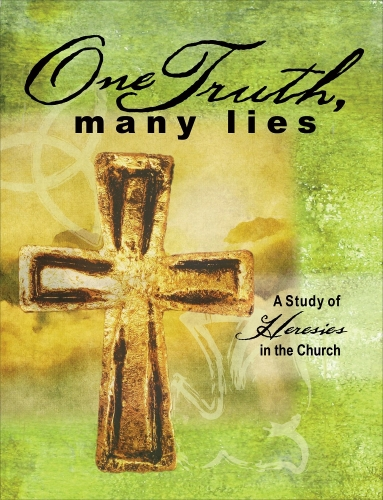 One Truth Many Lies. A Study of Heresies in the Church