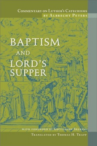Commentary on Luthers Catechisms, Baptism and Lords Supper
