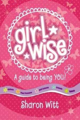 Girl Wise A girls guide to being you