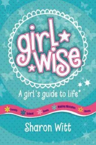 Girl Wise A girls guide to life