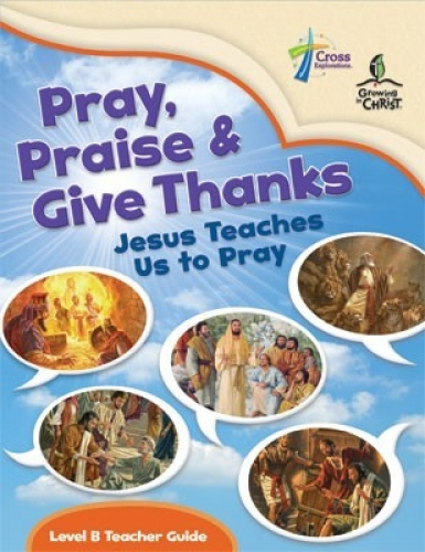 Pray, Praise and Give Thanks Level B Teacher Guide
