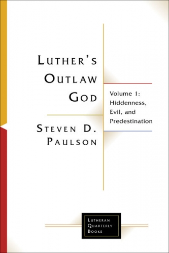 Luther's Outlaw God, Volume 1 - Hiddenness, Evil, and Predestination