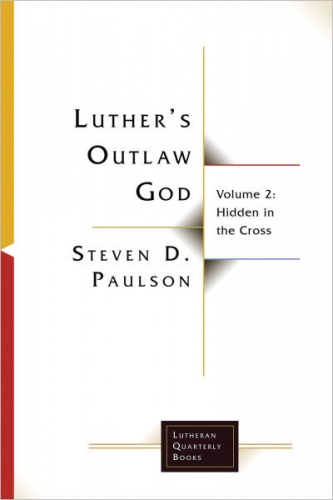 Luther's Outlaw God, Volume 2 - Hidden in the Cross