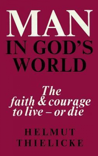 Man in Gods World. The Faith and Courage to live or die (Used)