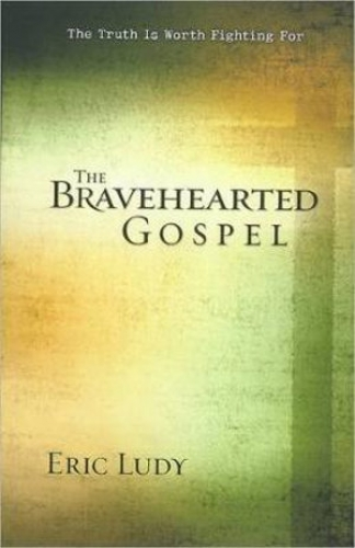 The Bravehearted Gospel.The Truth is Worth Fighting For (Used)