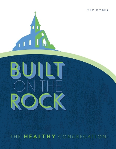 Built on the Rock. The Healthy Congregation (Used)
