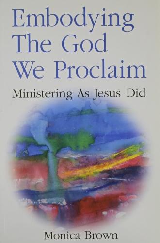 Embodying the God we Proclaim (Used)