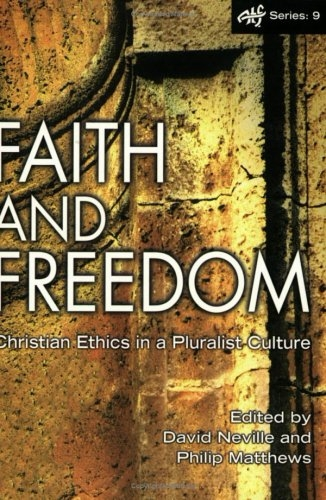 Faith and Freedom. Christian Ethics in a Pluristic Culture  (Used)