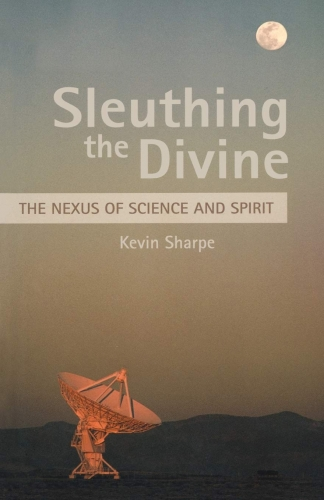 Sleuthing the Divine. The Nexus of Science and Spirit (Used)