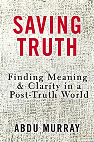 Saving Truth. Finding meaning and clarity in a post truth world. (Used)