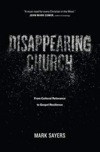 Disappearing Church From Cultural Relevance to Gospel Resilience (Used)