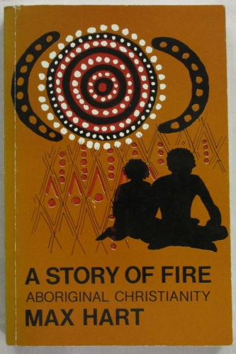 A Story of Fire Aboriginal Christianity (Used)