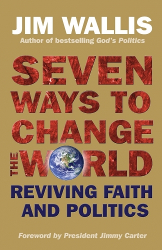 Seven Ways to Change the World Reviving Faith and Politics (Used)