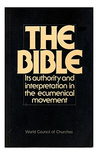 The Bible. Its Authority and Interpretation in the Ecumenical Movement. (Used)