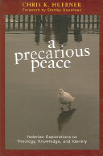A Precarious Peace Yoderian Explorations on theology, knowledge identity (Used)